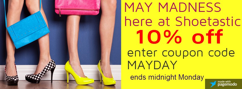 May Madness here at Shoetastic! 10% off with coupon code MAY DAY - ends midnight Monday